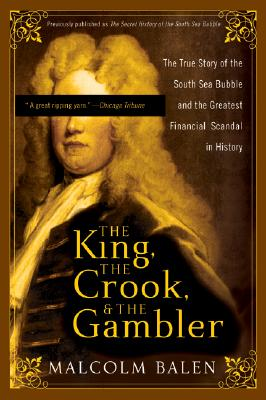 Image for The King, the Crook, and the Gambler: The True Story of the South Sea Bubble and the Greatest Financial Scandal in History