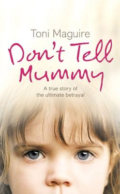Image for Don't Tell Mummy : True Story Of The Ultimate Betrayal