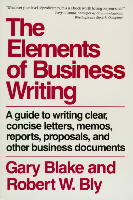 Elements of Business Writing: A Guide to Writing Clear, Concise Letters, Mem, Blake, Gary; Bly, Robert W.