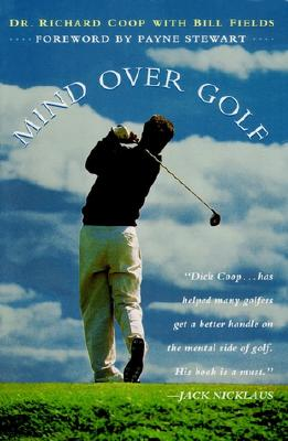 Mind Over Golf: How to Use Your Head to Lower Your Score, Coop, Richard H.