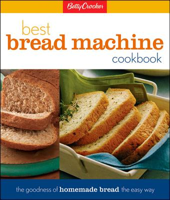Betty Crockers Best Bread Machine Cookbook, Betty Crocker