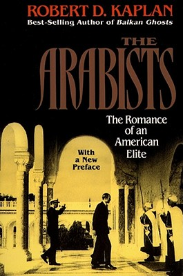 Arabists: The Romance of an American Elite, Kaplan, Robert D.