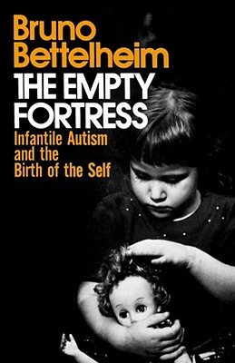 The Empty Fortress: Infantile Autism and the Birth of the Self, Bettelheim, Bruno