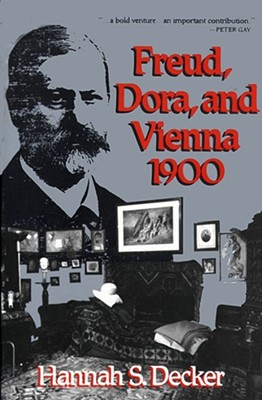 FREUD  DORA  AND VIENNA 1900, HANNAH S. DECKER
