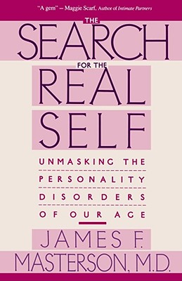 The Search for the Real Self: Unmasking the Personality Disorders of Our Age, Masterson, James F.