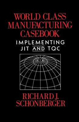 World Class Manufacturing Casebook, Schonberger, Richard J.