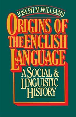 Origins of the English Language, Williams, Joseph M.