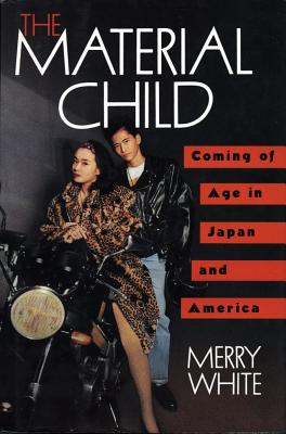Image for The Material Child: Coming of Age in Japan and America
