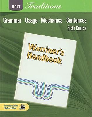 Holt Traditions: Warriner's Handbook, Sixth Course: Grammar, Usage, Mechanics, Sentences, Warriner, John E.