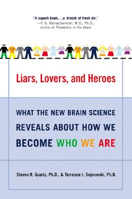 Liars, Lovers, and Heroes: What the New Brain Science Reveals About How We Become Who We Are, Quartz, Steven R.; Sejnowski, Terrence J.
