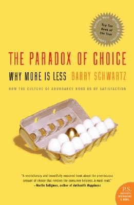 The Paradox of Choice: Why More Is Less, Schwartz, Barry