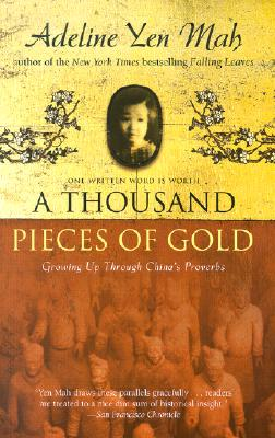 A Thousand Pieces of Gold: Growing Up Through China's Proverbs, ADELINE YEN MAH