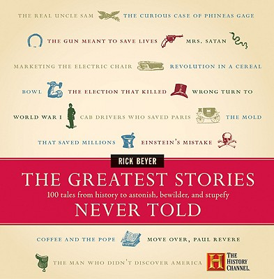 Image for The Greatest Stories Never Told: 100 Tales from History to Astonish, Bewilder, and Stupefy