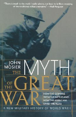 Image for The Myth of the Great War: A New Military History of World War I