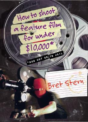 Image for How to Shoot a Feature Film for Under $10,000 (And Not Go to Jail)