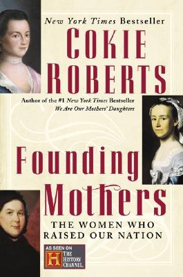 Founding Mothers: The Women Who Raised Our Nation, COKIE ROBERTS