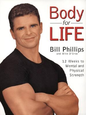 Body for Life: 12 Weeks to Mental and Physical Strength, Phillips, Bill; D'Orso, Michael
