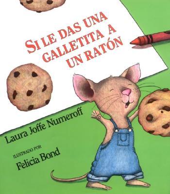 Si le das una galletita a un rat�n (Spanish Edition), Laura Joffe Numeroff