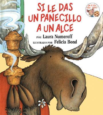 Si le das un panecillo a un alce (Spanish Edition), Laura Numeroff