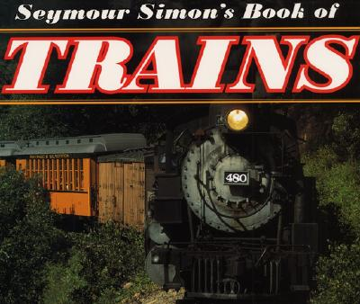 Seymour Simon's Book of Trains, Simon, Seymour