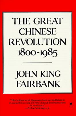 The Great Chinese Revolution 1800-1985, Fairbank, John King