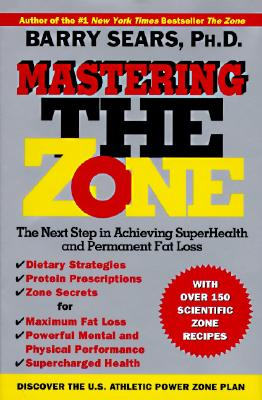 Mastering the Zone: The Next Step in Achieving Superhealth and Permanent Fat Loss, Sears, Barry