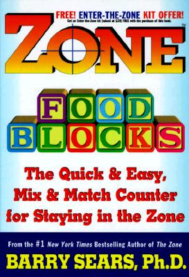 Zone Food Blocks: The Quick and Easy, Mix & Match Counter for Staying in the Zone, Sears, Barry