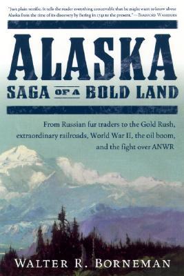 Alaska : Saga of a Bold Land, Borneman, Walter R.