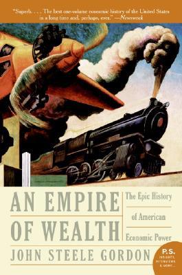 An Empire of Wealth: The Epic History of American Economic Power, Gordon, John Steele