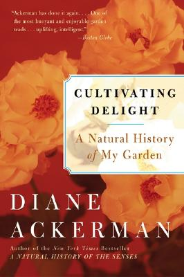 Cultivating Delight: A Natural History of My Garden, Ackerman, Diane