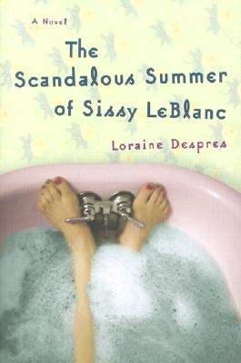 The Scandalous Summer of Sissy LeBlanc: A Novel, Despres, Loraine
