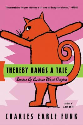 Thereby Hangs A Tale: Stories of Curious Word Origins, Funk, Charles E.