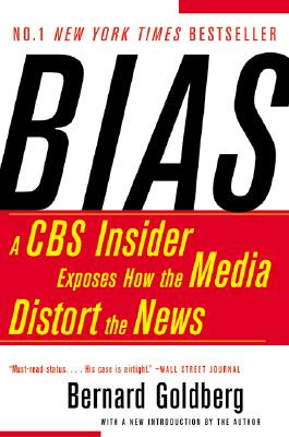 Bias: A Cbs Insider Exposes How The Media Distort, Goldberg, Bernard