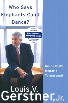 Who Says Elephants Cant Dance? : Inside IBMs Historic Turnaround, LOUIS V. GERSTNER