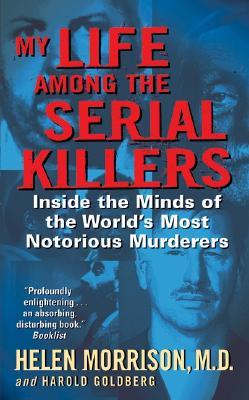 Image for My Life Among the Serial Killers: Inside the Minds of the World's Most Notorious Murderers