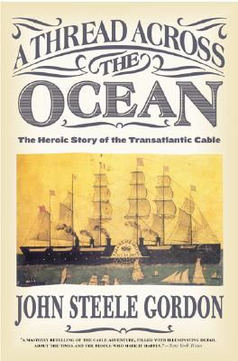 A Thread Across the Ocean: The Heroic Story of the Transatlantic Cable, Gordon, John Steele