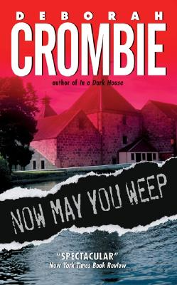 Now May You Weep: A Novel (Duncan Kincaid/Gemma James Novels), Deborah Crombie