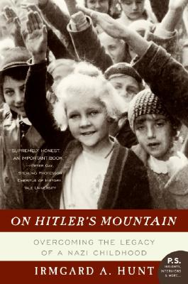 On Hitlers Mountain : Overcoming the Legacy of a Nazi Childhood, IRMGARD A. HUNT