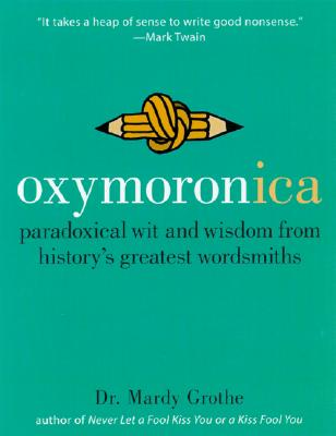 Image for Oxymoronica: Paradoxical Wit & Wisdom From History's Greatest Wordsmiths