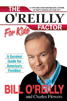 The O'Reilly Factor for Kids: A Survival Guide for America's Families, Bill O'Reilly, Charles Flowers