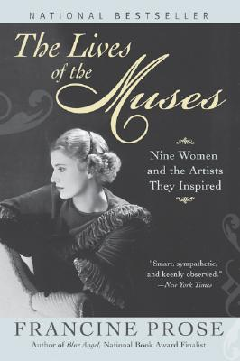 The Lives of the Muses: Nine Women & the Artists They Inspired, Prose, Francine
