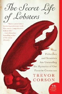 "The Secret Life of Lobsters: How Fishermen and Scientists Are Unraveling the Mysteries of Our Favorite Crustacean (P.S.), ""Corson, Trevor"""