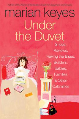 Image for Under the Duvet: Shoes, Reviews, Having the Blues, Builders, Babies, Families and Other Calamities