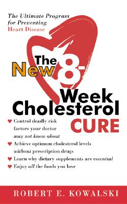 New 8-Week Cholesterol Cure : The Ultimate Program for Preventing Hearth Disease, ROBERT E. KOWALSKI, JACK STERNLIEB
