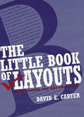 The Little Book of Layouts: Good Designs and Why They Work, Carter, David E.