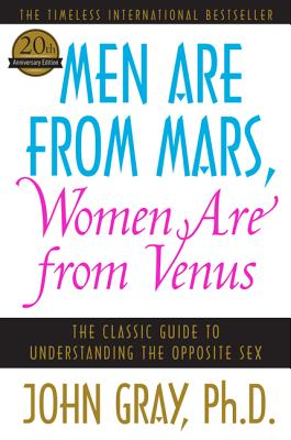 Men Are from Mars, Women Are from Venus: The Classic Guide to Understanding the Opposite Sex, Gray, John