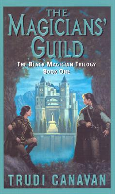 The Magicians' Guild (The Black Magician Trilogy, Book 1), Trudi Canavan