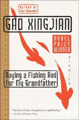 Buying a Fishing Rod for My Grandfather: Stories, Gao Xingjian