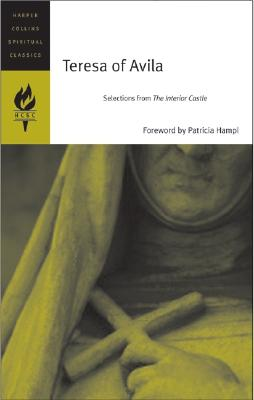 Teresa of Avila: Selections from The Interior Castle (HarperCollins Spiritual Classics), HARPERCOLLINS SPIRITUAL CLASSICS