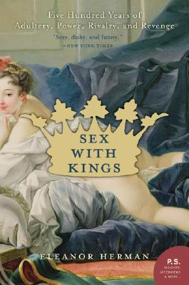 Sex With Kings: Five Hundred Years Of Adultery, Power, Rivalry, And Revenge, Herman, Eleanor